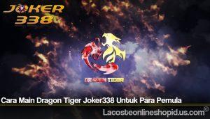 Cara Main Dragon Tiger Joker338 Untuk Para Pemula
