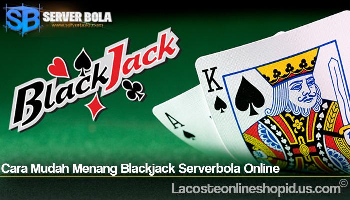 Cara Mudah Menang Blackjack Serverbola Online