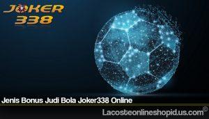 Jenis Bonus Judi Bola Joker338 Online