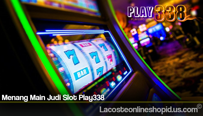 Menang Main Judi Slot Play338