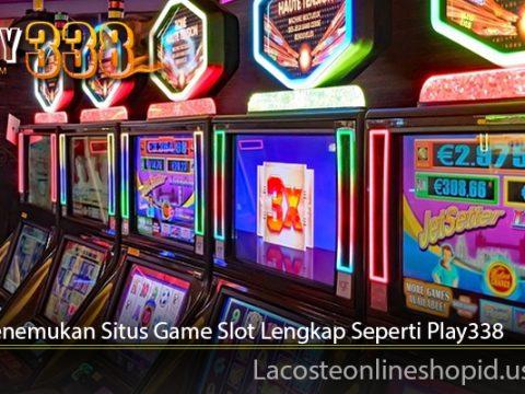 Cara Menemukan Situs Game Slot Lengkap Seperti Play338