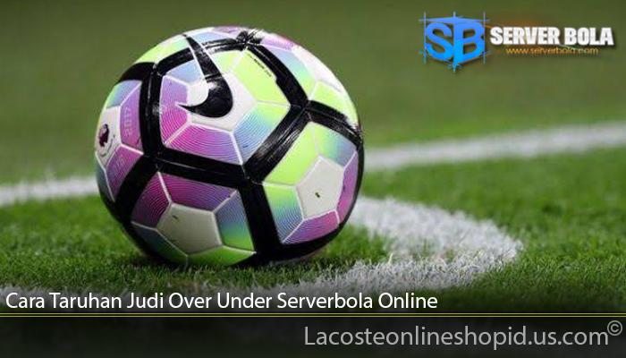 Cara Taruhan Judi Over Under Serverbola Online