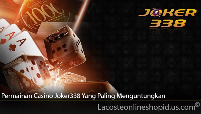 Permainan Casino Joker338 Yang Paling Menguntungkan