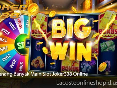 Tips Menang Banyak Main Slot Joker338 Online