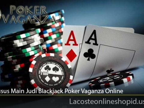 Trik Khusus Main Judi Blackjack Poker Vaganza Online