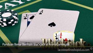 Panduan Benar Bermain Blackjack di ArenaGaming88