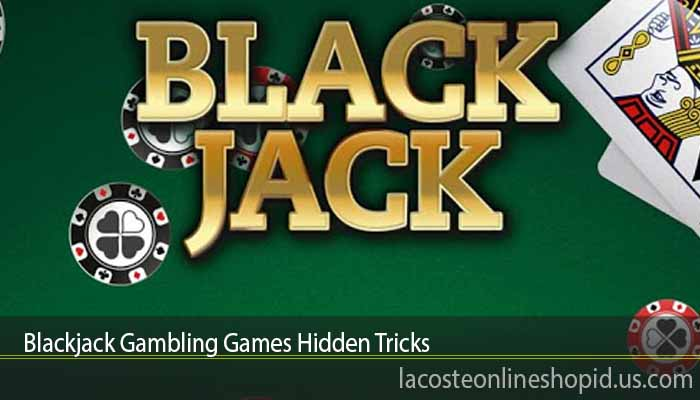 Blackjack Gambling Games Hidden Tricks