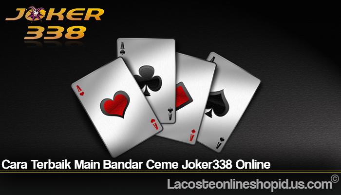 Cara Terbaik Main Bandar Ceme Joker338 Online