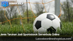 Jenis Taruhan Judi Sportsbook Serverbola Online