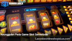 Keunggulan Pada Game Slot Serverbola