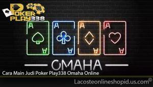 Cara Main Judi Poker Play338 Omaha Online