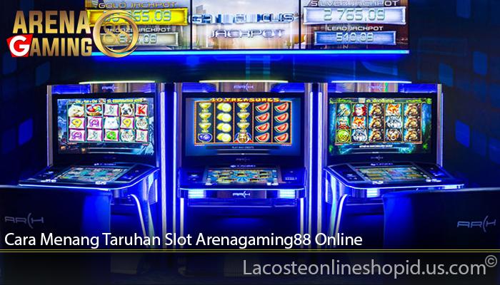 Cara Menang Taruhan Slot Arenagaming88 Online