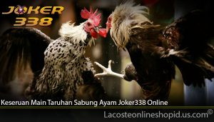 Keseruan Main Taruhan Sabung Ayam Joker338 Online