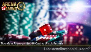 Tips Main Arenagaming88 Casino Untuk Pemula