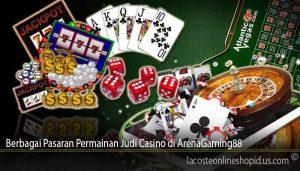 Berbagai Pasaran Permainan Judi Casino di ArenaGaming88