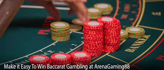 Make it Easy To Win Baccarat Gambling at ArenaGaming88